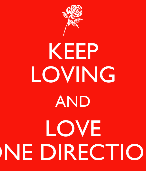 KEEP LOVING AND LOVE ONE DIRECTION
