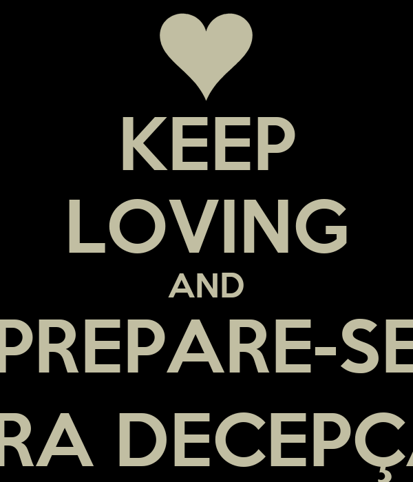KEEP LOVING AND PREPARE-SE PARA DECEPÇÃO