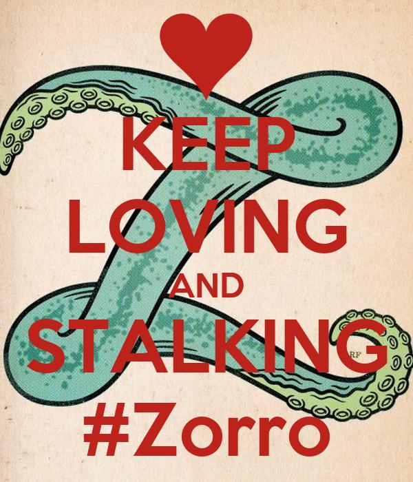 KEEP LOVING AND STALKING #Zorro