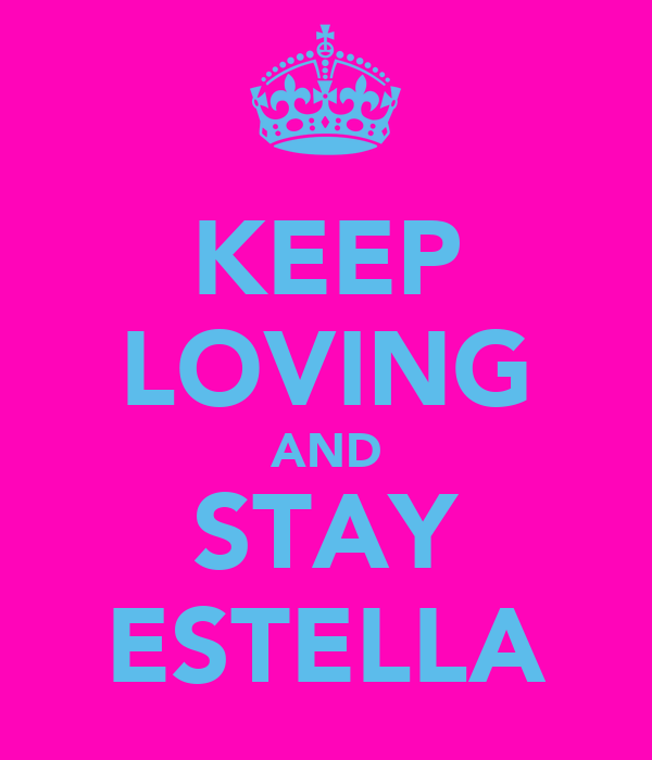KEEP LOVING AND STAY ESTELLA