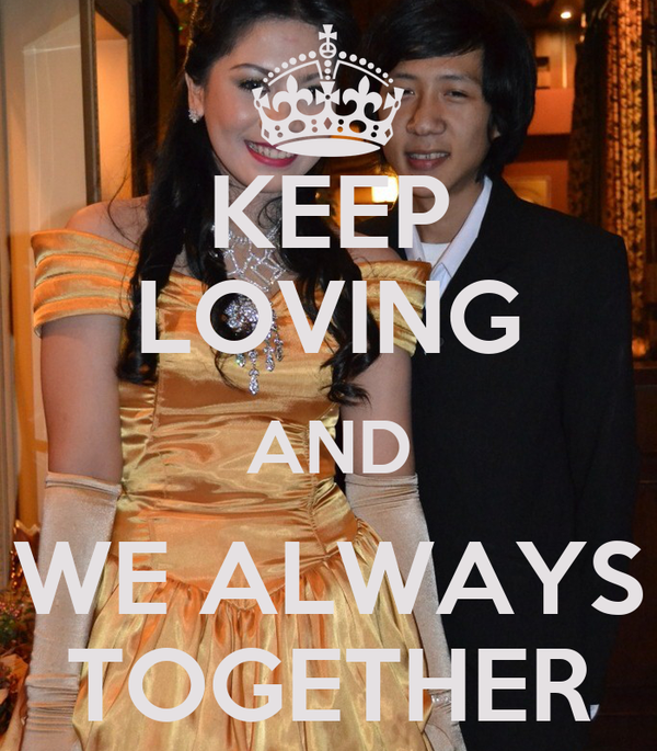 KEEP LOVING AND WE ALWAYS TOGETHER