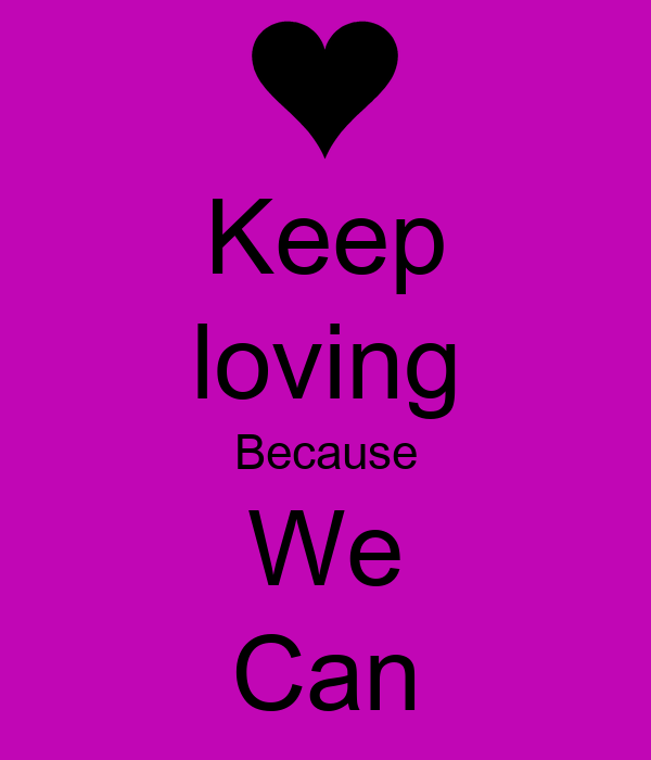 Keep loving Because We Can