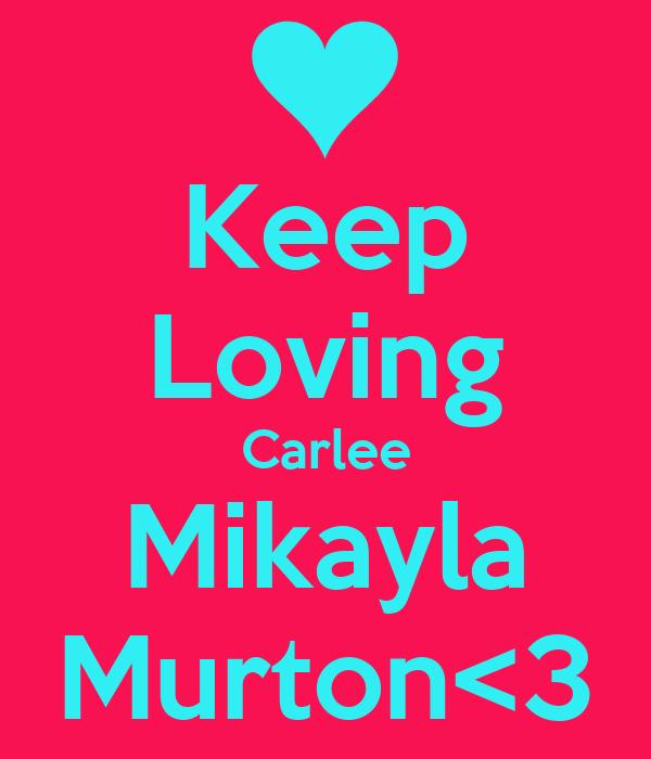 Keep Loving Carlee Mikayla Murton<3