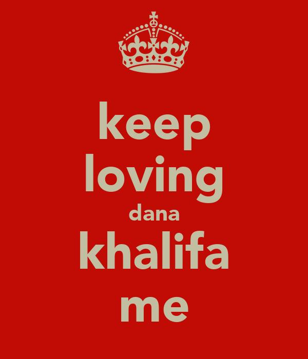 keep loving dana khalifa me