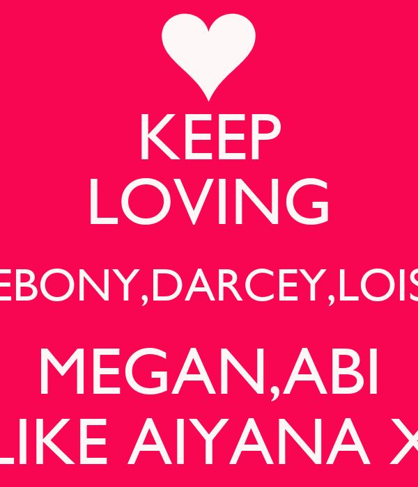 KEEP LOVING EBONY,DARCEY,LOIS MEGAN,ABI LIKE AIYANA X