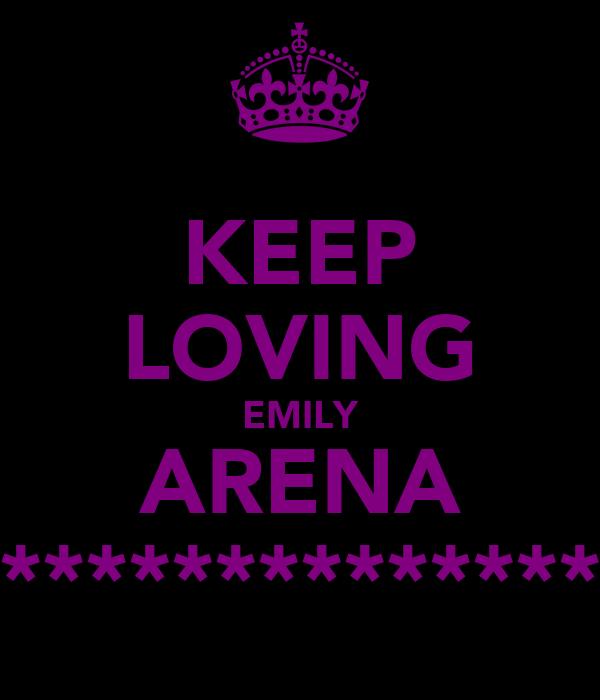 KEEP LOVING EMILY ARENA ******************