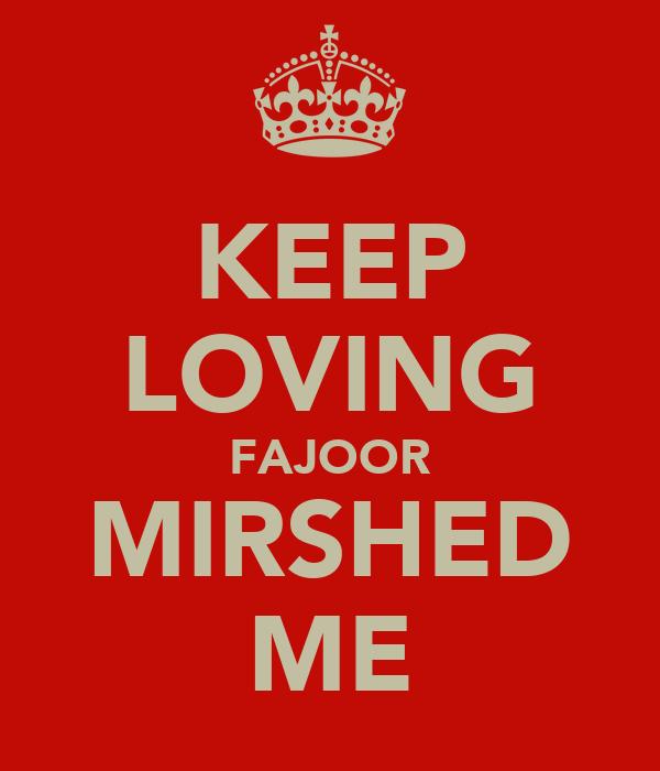 KEEP LOVING FAJOOR MIRSHED ME
