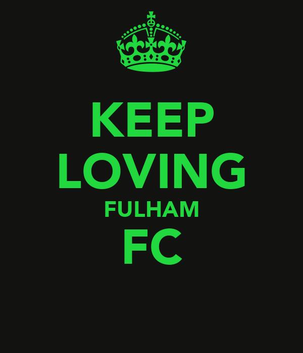 KEEP LOVING FULHAM FC