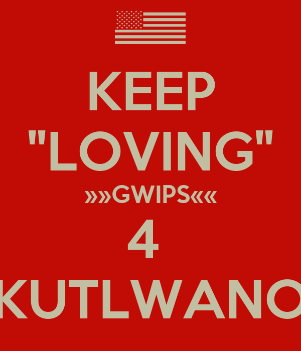 "KEEP ""LOVING"" »»GWIPS«« 4  ««KUTLWANO»»"