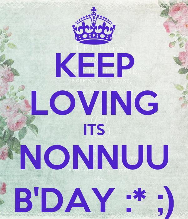 KEEP LOVING ITS NONNUU B'DAY :* ;)