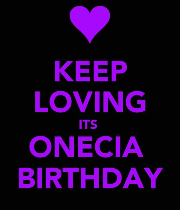 KEEP LOVING ITS  ONECIA  BIRTHDAY