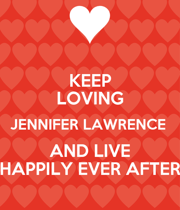 KEEP LOVING JENNIFER LAWRENCE  AND LIVE HAPPILY EVER AFTER