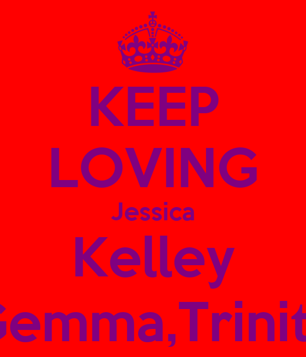 KEEP LOVING Jessica Kelley Gemma,Trinity