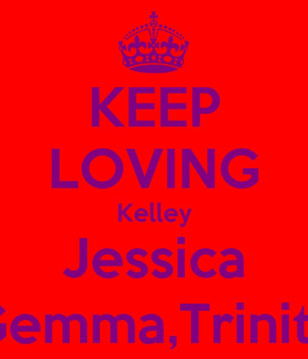 KEEP LOVING Kelley Jessica Gemma,Trinity