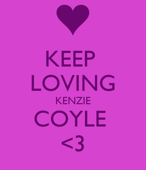 KEEP  LOVING KENZIE COYLE  <3
