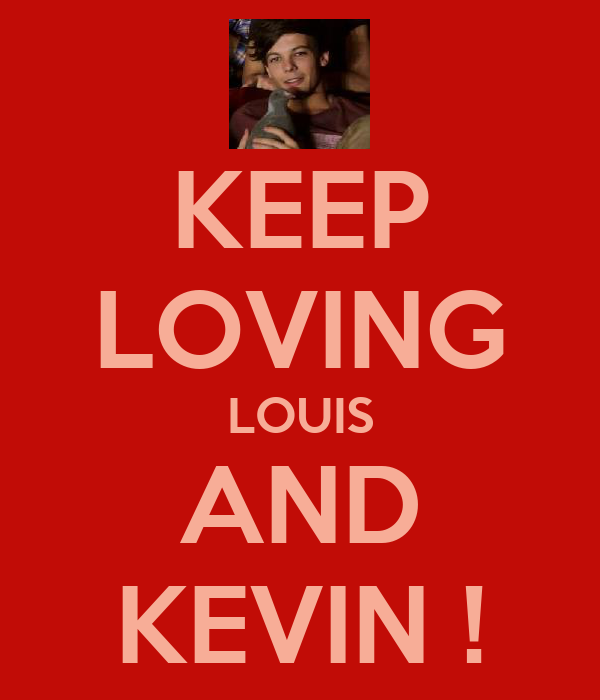 KEEP LOVING LOUIS AND KEVIN !