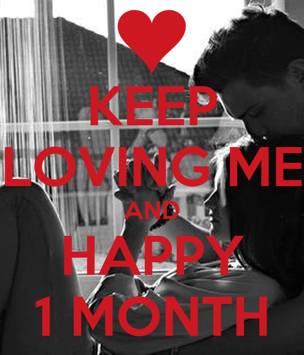 KEEP LOVING ME AND HAPPY 1 MONTH