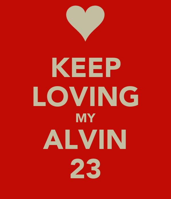 KEEP LOVING MY ALVIN 23