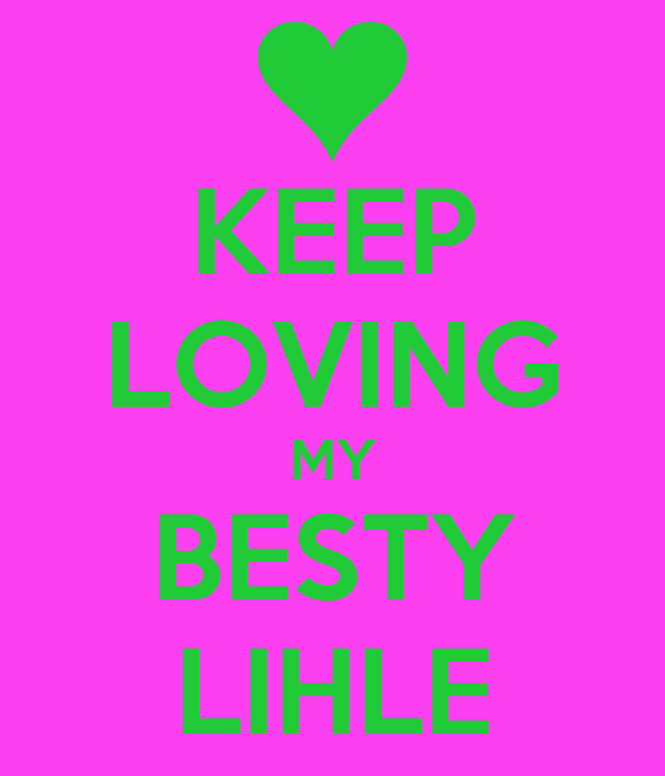 KEEP LOVING MY BESTY LIHLE