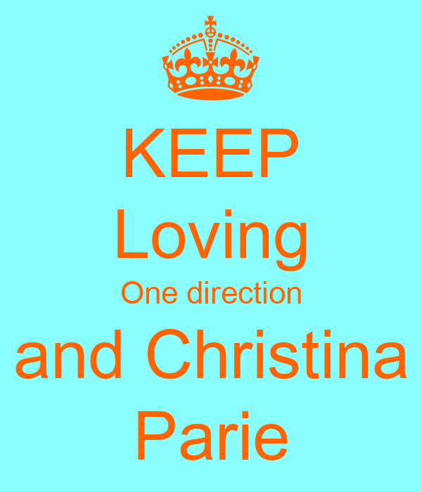 KEEP Loving One direction and Christina Parie