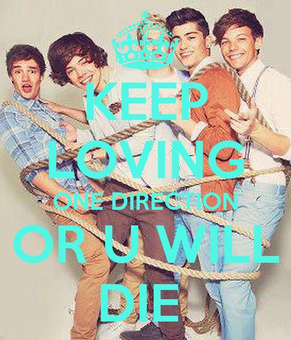 KEEP LOVING ONE DIRECTION OR U WILL DIE