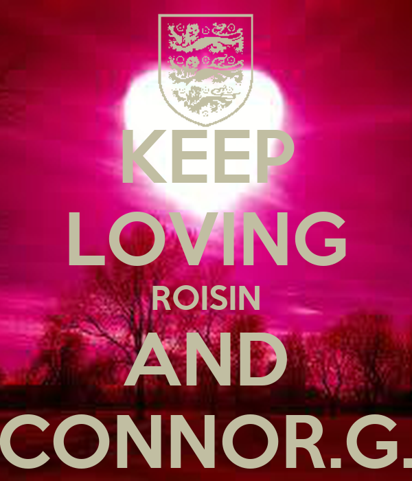KEEP LOVING ROISIN AND CONNOR.G.