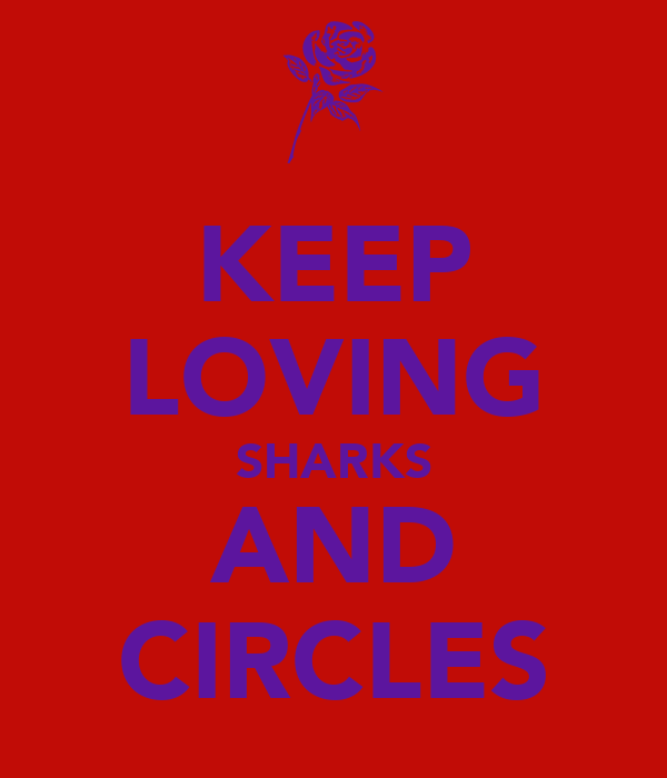 KEEP LOVING SHARKS AND CIRCLES