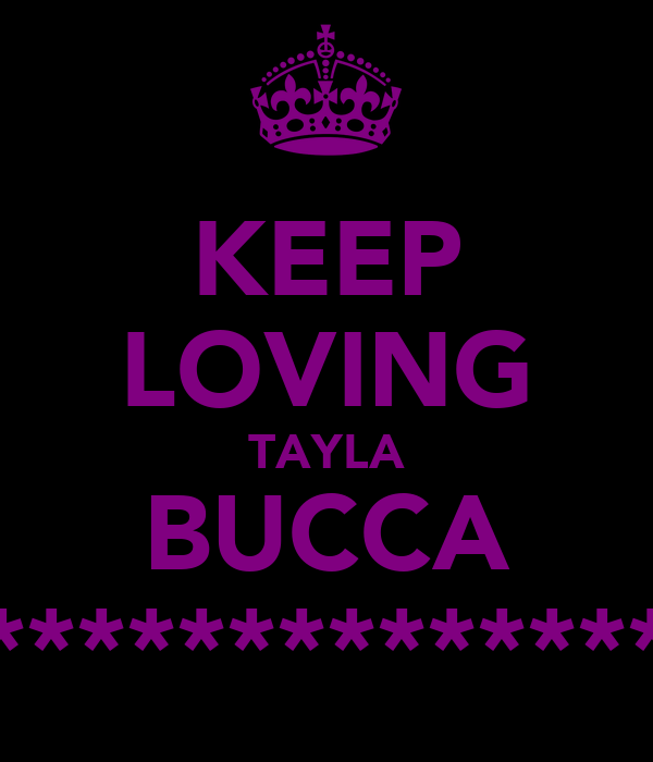 KEEP LOVING TAYLA BUCCA ****************
