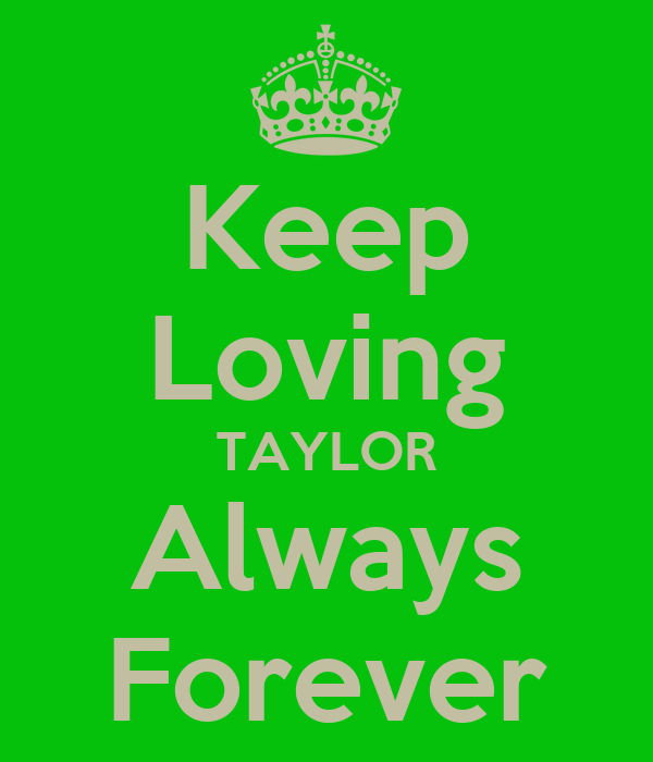 Keep Loving TAYLOR Always Forever