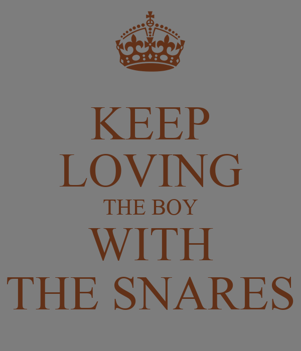 KEEP LOVING THE BOY WITH THE SNARES