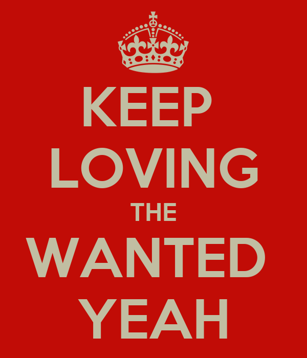 KEEP  LOVING THE WANTED  YEAH