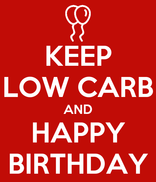KEEP LOW CARB AND HAPPY BIRTHDAY