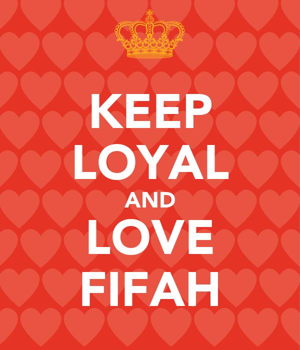 KEEP LOYAL AND LOVE FIFAH