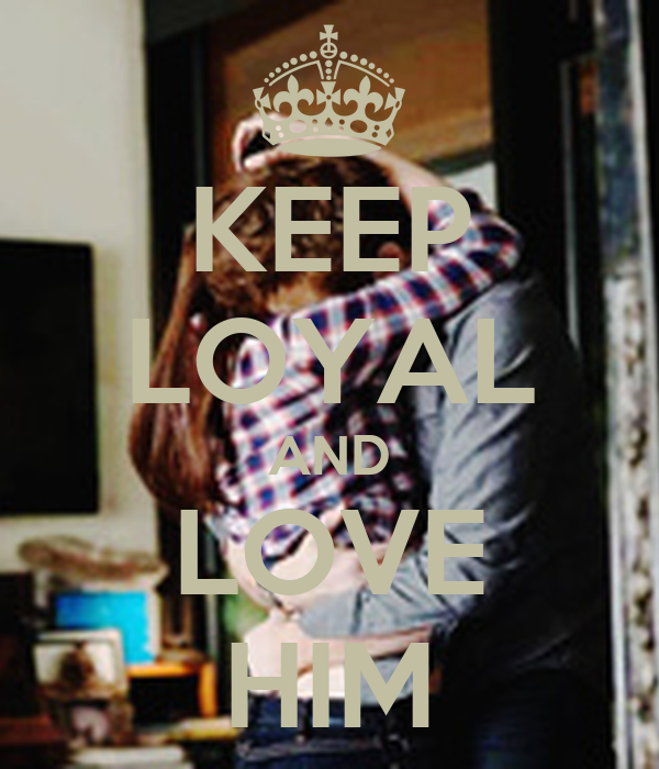 KEEP LOYAL AND LOVE HIM