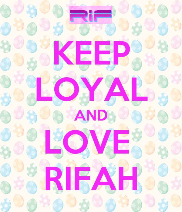 KEEP LOYAL AND LOVE  RIFAH
