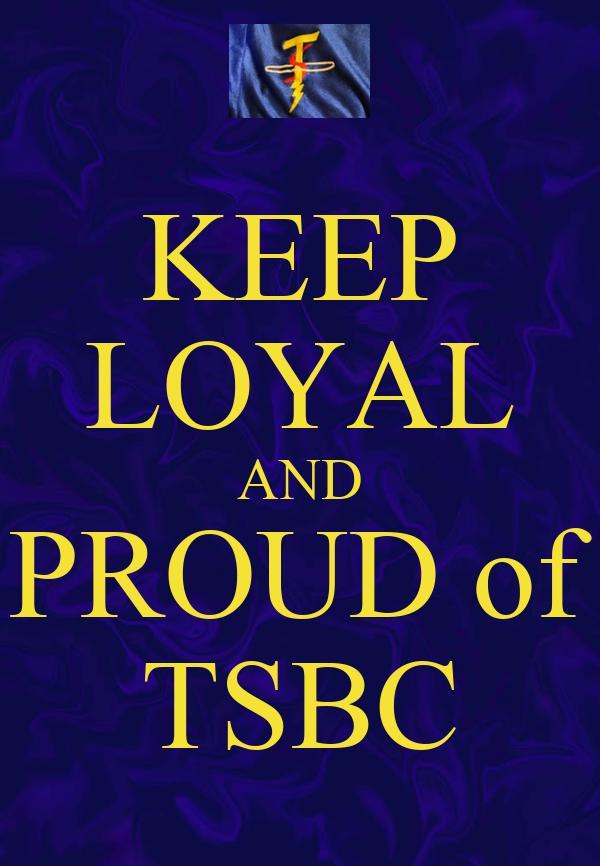 KEEP LOYAL AND PROUD of TSBC