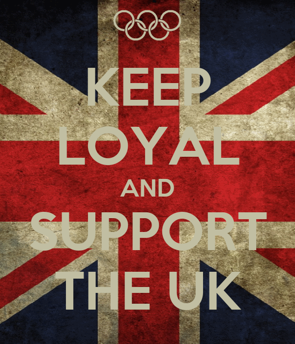 KEEP LOYAL AND SUPPORT THE UK