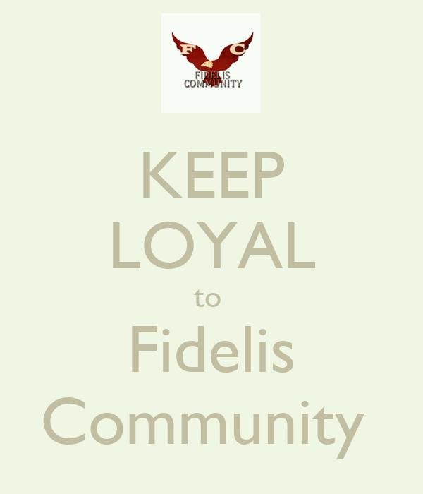 KEEP LOYAL to  Fidelis Community