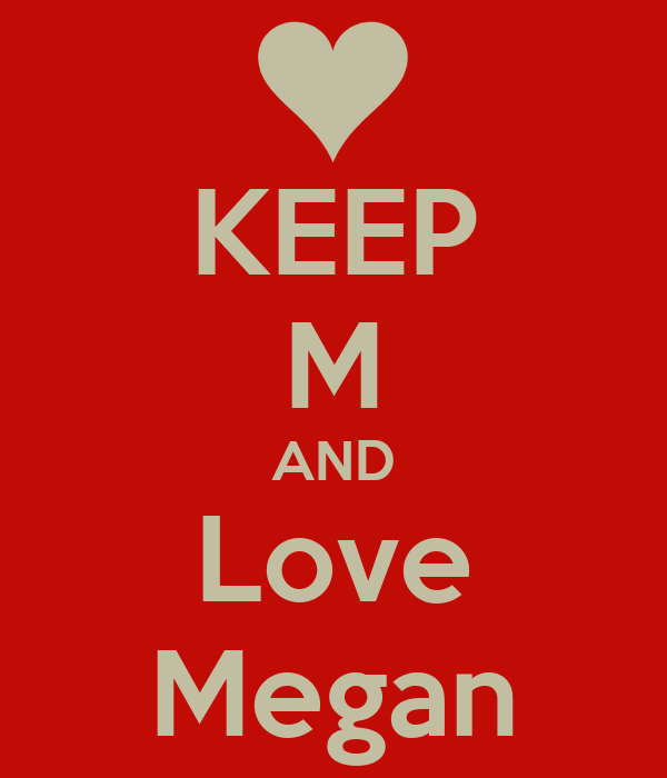 KEEP M AND Love Megan