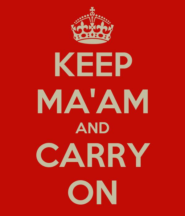 KEEP MA'AM AND CARRY ON