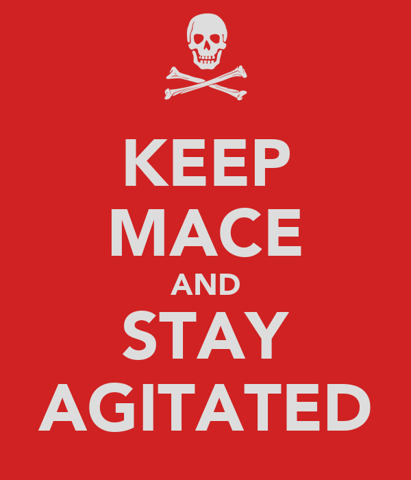 KEEP MACE AND STAY AGITATED