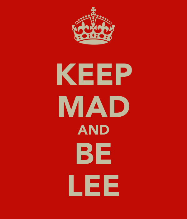 KEEP MAD AND BE LEE
