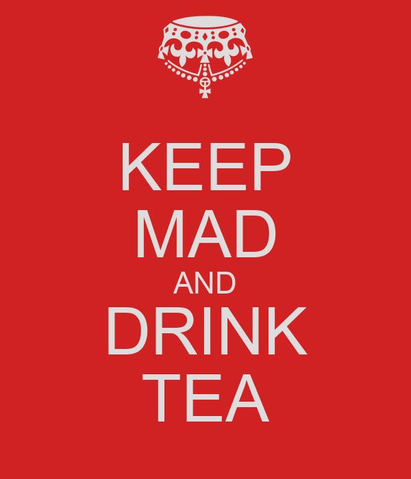 KEEP MAD AND DRINK TEA