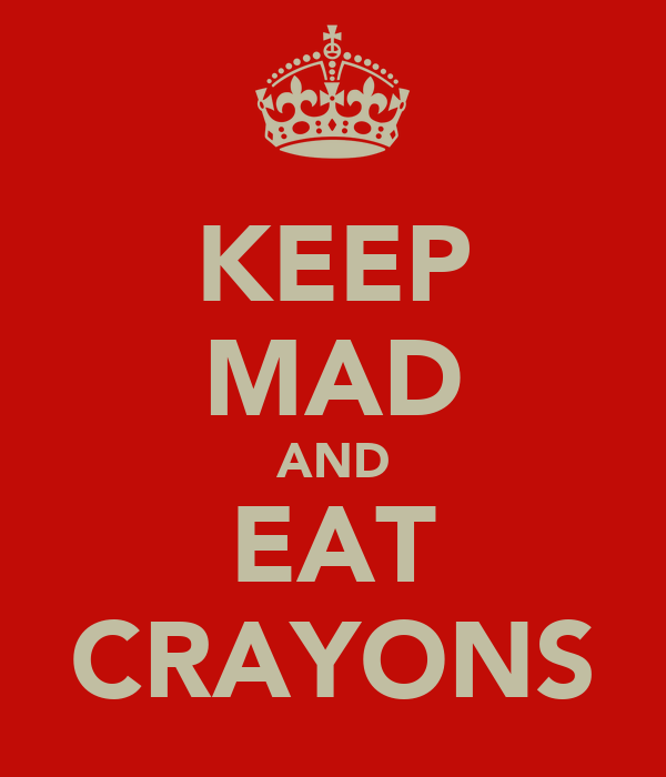 KEEP MAD AND EAT CRAYONS