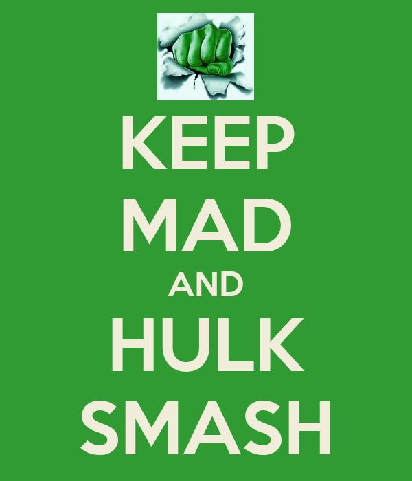KEEP MAD AND HULK SMASH