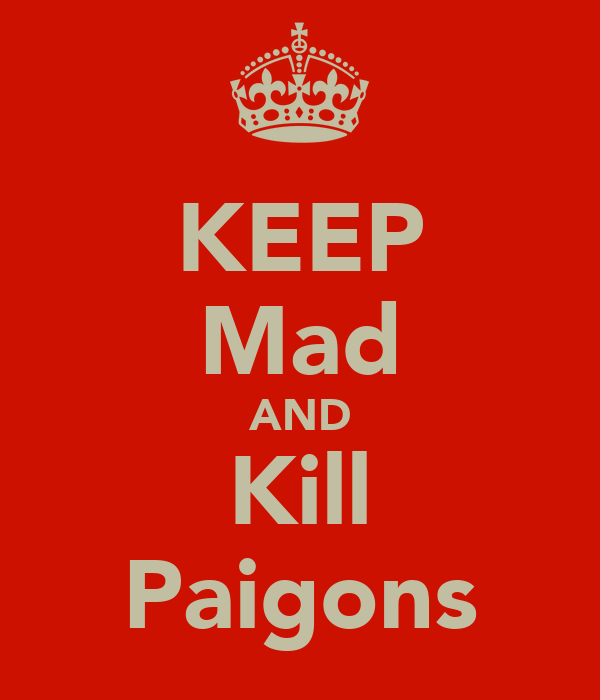 KEEP Mad AND Kill Paigons