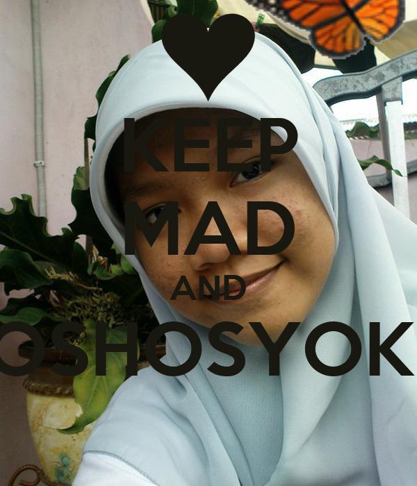 KEEP MAD AND OSHOSYOK!