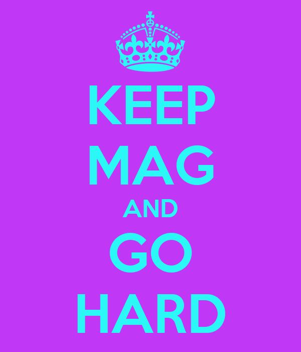 KEEP MAG AND GO HARD