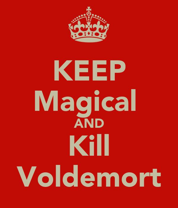 KEEP Magical  AND Kill Voldemort