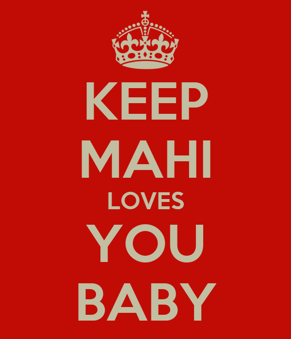 KEEP MAHI LOVES YOU BABY